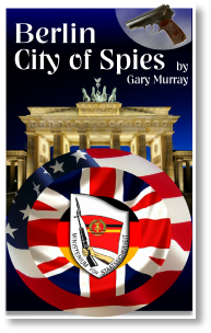 Berlin City of Spies Cold War Spy Espionage Fiction